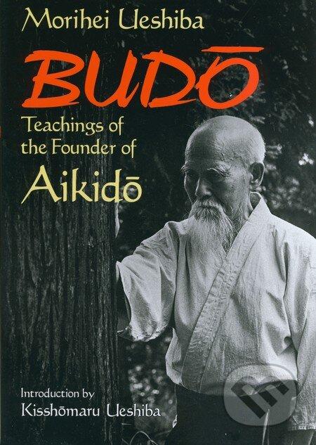 Budo Teachings of the Founder of Aikido - Morihei Ueshiba