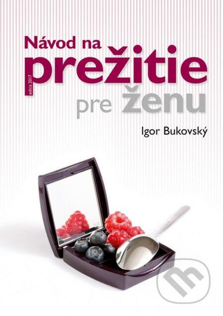 Návod na prežitie pre ženu - Igor Bukovský