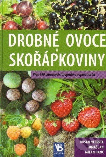 Drobné ovoce a skořápkoviny - Dušan Nesrsta, Tomáš Jan, Milan Hanč