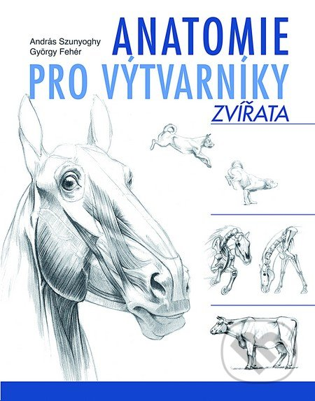 Anatomie pro výtvarníky – Zvířata - András Szunyoghy, György Fehér