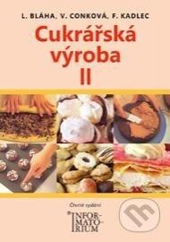 Cukrářská výroba II. - Ludvík Bláha, Věra Conková, František Kadlec