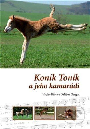 Koník Toník a jeho kamarádi - Václav Bárta, Dalibor Gregor