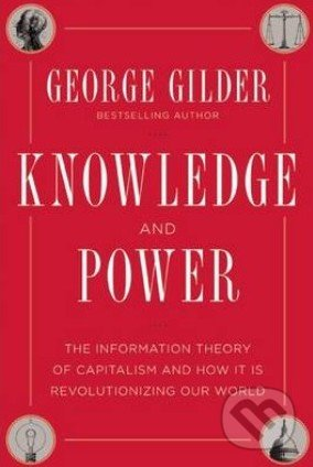 Knowledge and Power - George Gilder