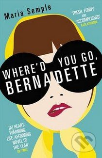 Where\'d You Go, Bernadette? - Maria Semple