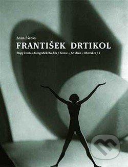 František Drtikol - Anna Fárová