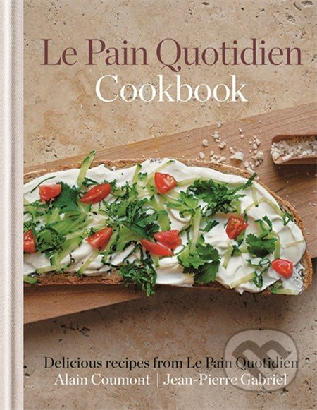 Le Pain Quotidien Cookbook - Alain Coumont, Jean-Pierre Gabriel