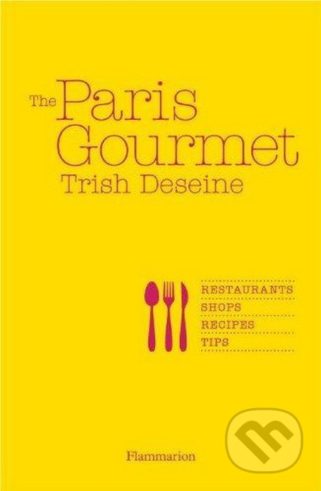 The Paris Gourmet - Trish Deseine