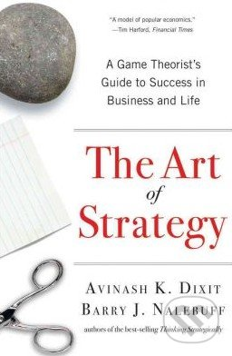 The Art of Strategy - Avinash K. Dixit, Barry J. Nalebuff