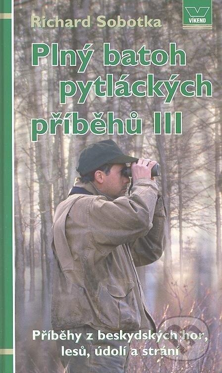 Plný batoh pytláckých příběhů III. - Richard Sobotka