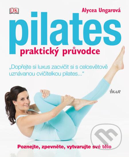 Pilates - praktický průvodce - Alycea Ungaro