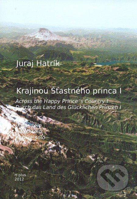 Krajinou Šťastného princa I - Juraj Hatrík