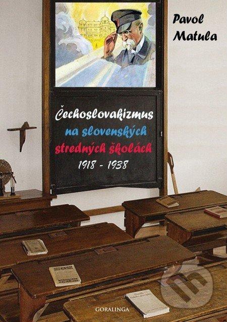 Čechoslovakizmus na slovenských stredných školách (1918 - 1938) - Pavol Matula
