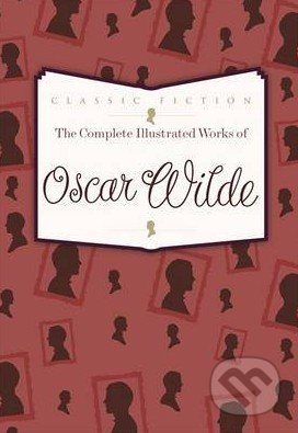 The Complete Illustrated Works of Oscar Wilde - Oscar Wilde