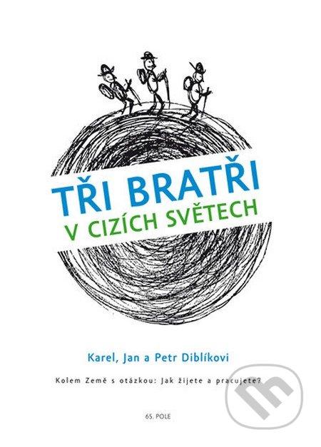 Tři bratři v cizích světech - Karel Diblík, Jan Diblík, Petr Diblík