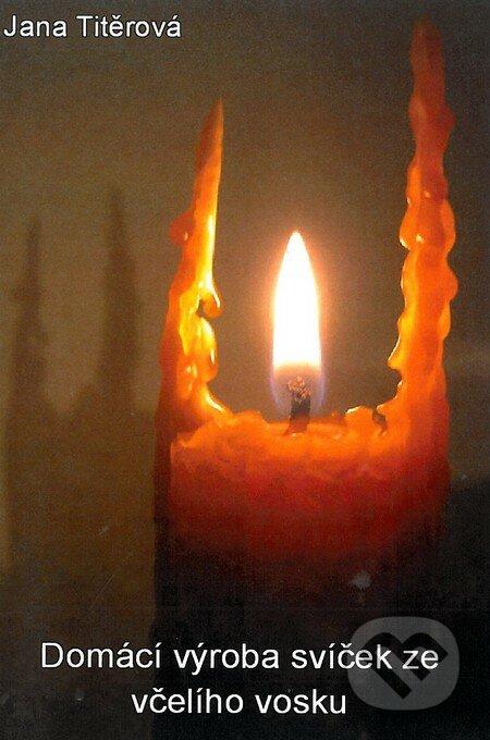 Domácí výroba svíček ze všelího vosku - Jana Titěrová