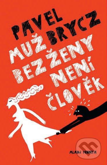 Muž bez ženy není člověk - Pavel Brycz