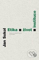 Etika, život, instituce - Jan Sokol