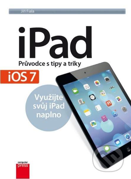 iPad - Pruvodce s tipy a triky - Jiří Fiala