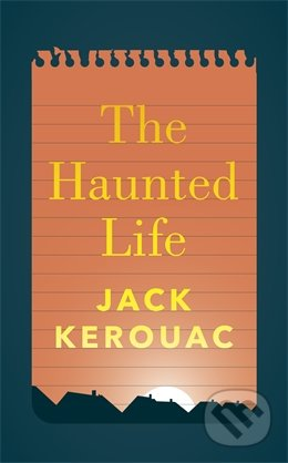 The Haunted Life - Jack Kerouac