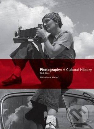 Photography: A Cultural History - Mary Warner Marien