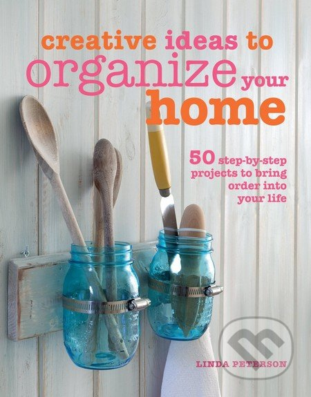 Creative Ideas to Organize Your Home - Linda Peterson