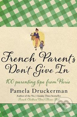 French Parents Don\'t Give In - Pamela Druckerman
