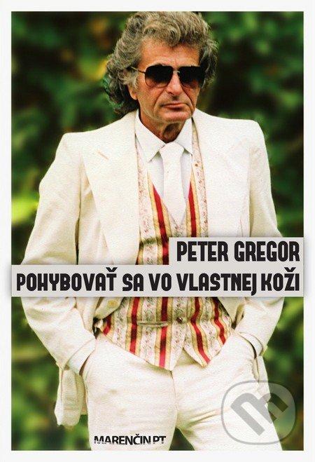 Pohybovať sa vo vlastnej koži - Peter Gregor