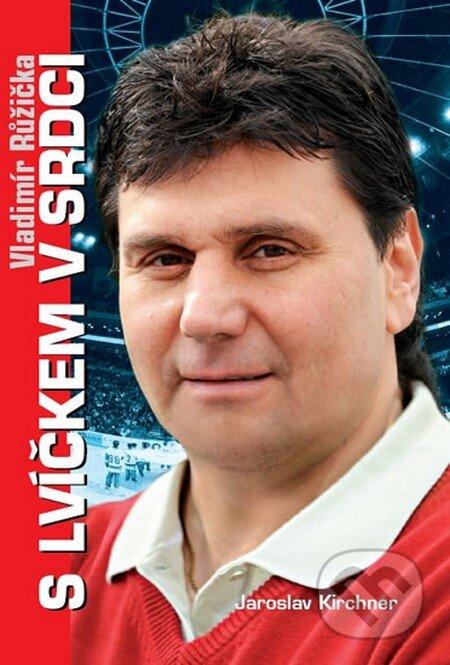 Vladimír Růžička - S lvíčkem v srdci - Jaroslav Kirchner