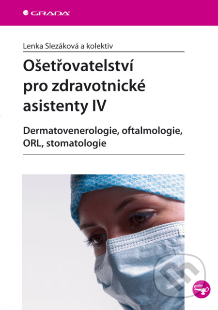 Ošetřovatelství pro zdravotnické asistenty IV - Lenka Slezáková a kolektiv