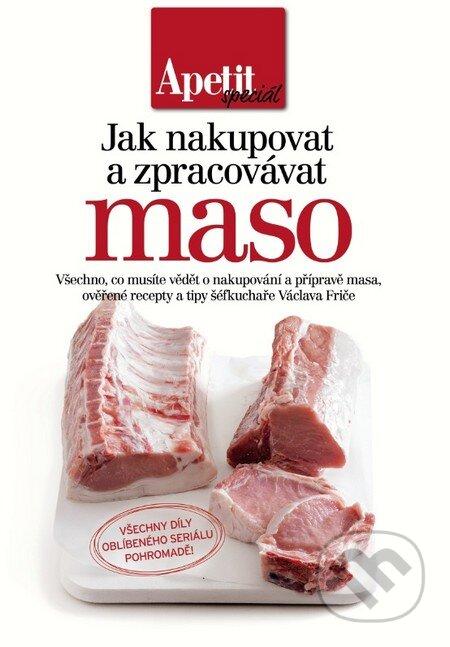 Jak nakupovat a zpracovávat maso - kuchařka z edice Apetit - Kolektív autorov