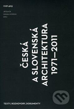 Česká a slovenská architetektura 1971 - 2011 - Monika Mitášová, Jiří Ševčík