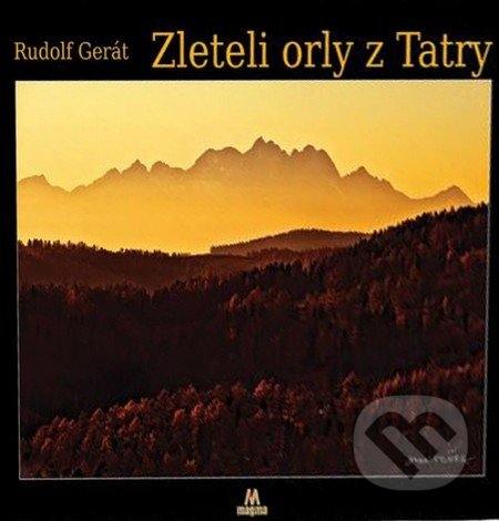 Zleteli orly z Tatry - Rudolf Gerát