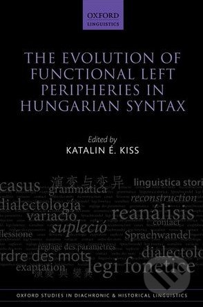 The Evolution of Functional Left Peripheries in Hungarian Syntax - Katalin É. Kiss