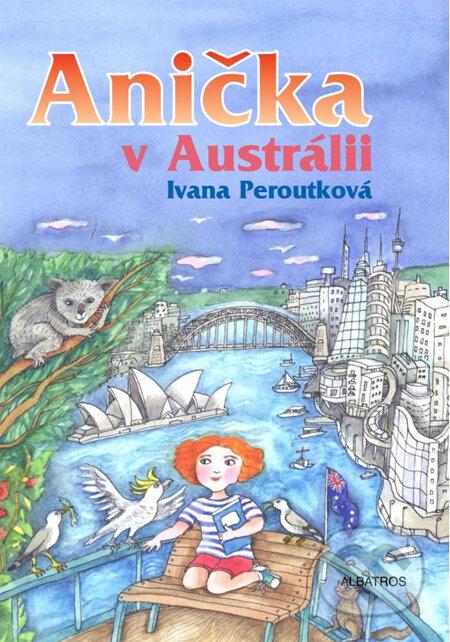 Anička v Austrálii - Ivana Peroutková, Eva Mastníková (ilustrácie)