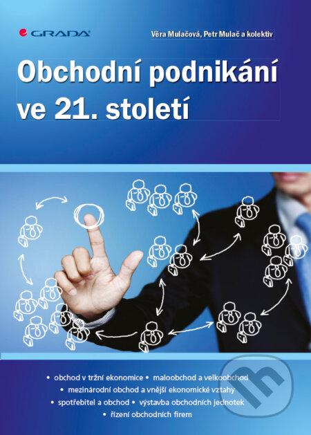 Obchodní podnikání ve 21. století - Věra Mulačová, Petr Mulač a kolektiv