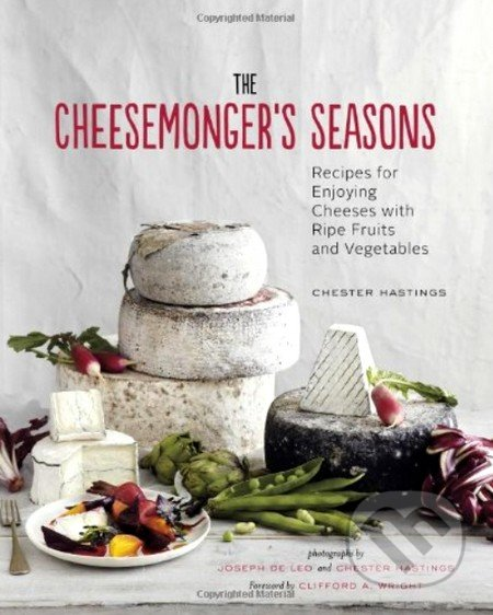 The Cheesemonger\'s Seasons - Chester Hastings, Joseph De Leo, Clifford A. Wright