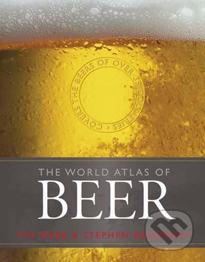 The World Atlas of Beer - Tim Webb, Stephen Beaumont