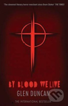 By Blood We Live - Glen Duncan