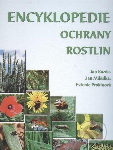 Encyklopedie ochrany rostlin - Jan Kazda, Jan Mikulka, Evženie Prokinová