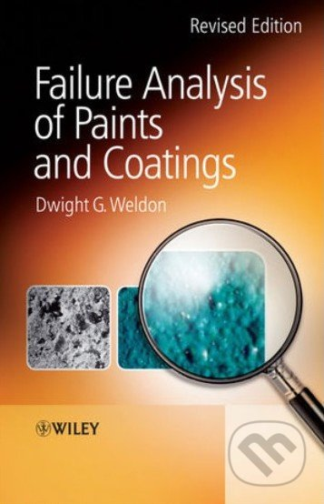 Failure Analysis of Paints and Coatings - Dwight G. Weldon