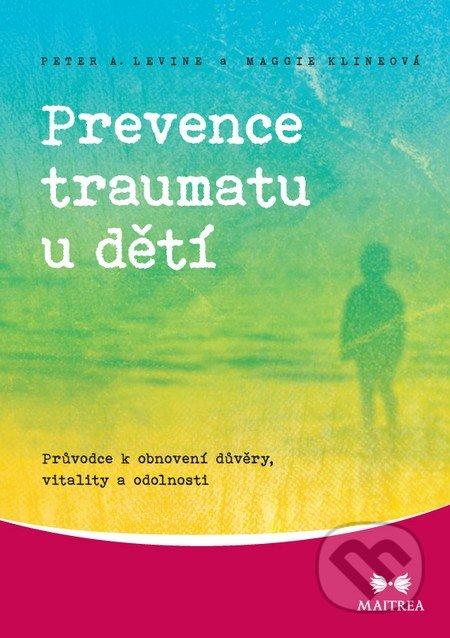 Prevence traumatu u dětí - Peter A. Levine, Maggie Klineová