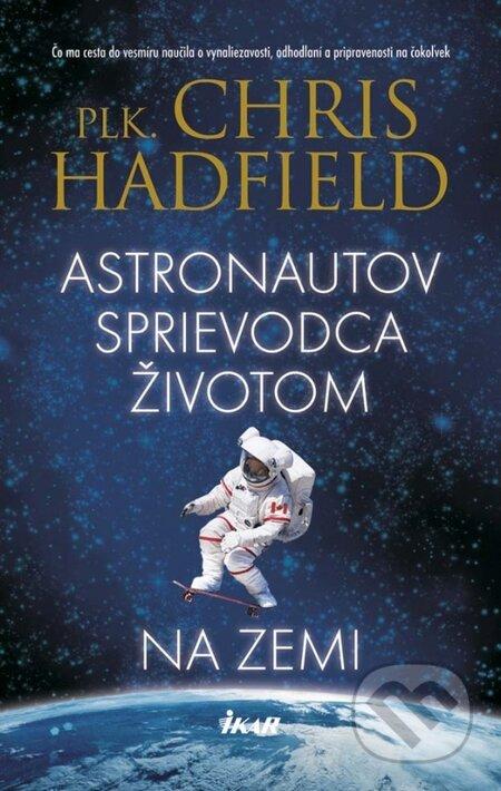 Astronautov sprievodca životom na Zemi - Chris Hadfield
