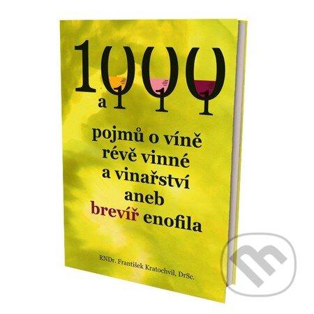 1000 a 111 pojmů o víně, révě vinné a vinařství, aneb brevíř enofila - František Kratochvil