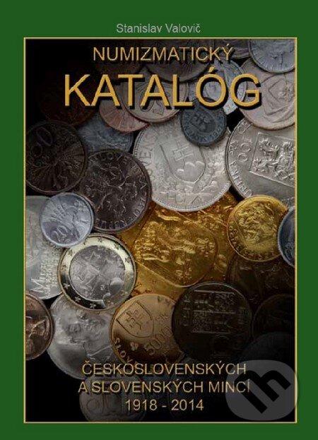 Numizmatický katalóg československých a slovenských mincí 1918-2014 - Stanislav Valovič