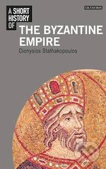A Short History of the Byzantine Empire - Dionysios Stathakopoulos