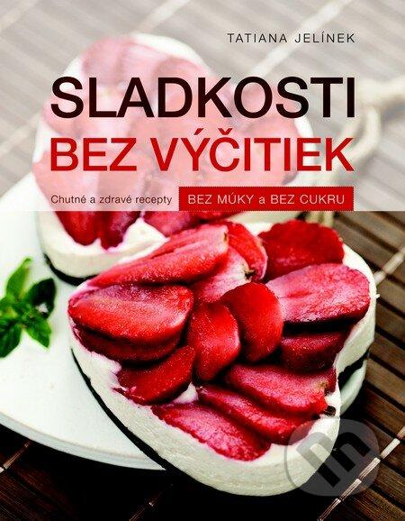 Sladkosti bez výčitiek - Tatiana Jelínek