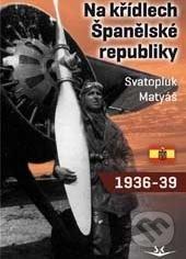 Na křídlech Španělské republiky 1936 - 1939 - Svatopluk Matyáš