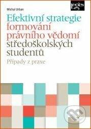 Efektivní strategie formování právního vědomí středoškolských studentů - Michal Urban