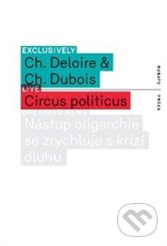 Circus politicus - Christophe Deloire, Christophe Dubois