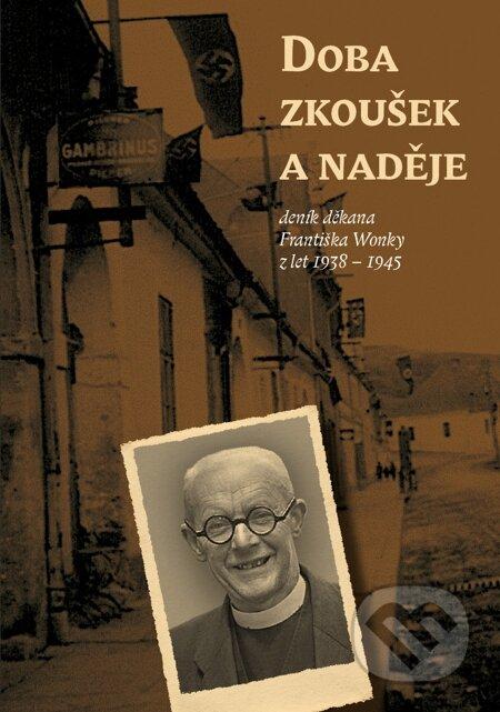 Doba zkoušek a naděje (deník děkana Františka Wonky z let 1938 - 1945) - František Wonka